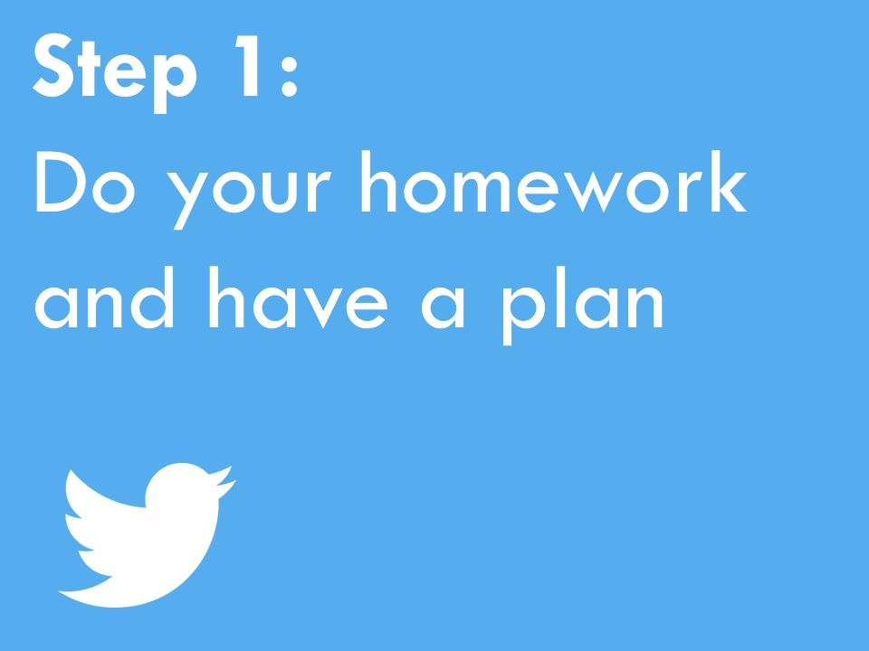 Step 1: Do your homework and have a plan