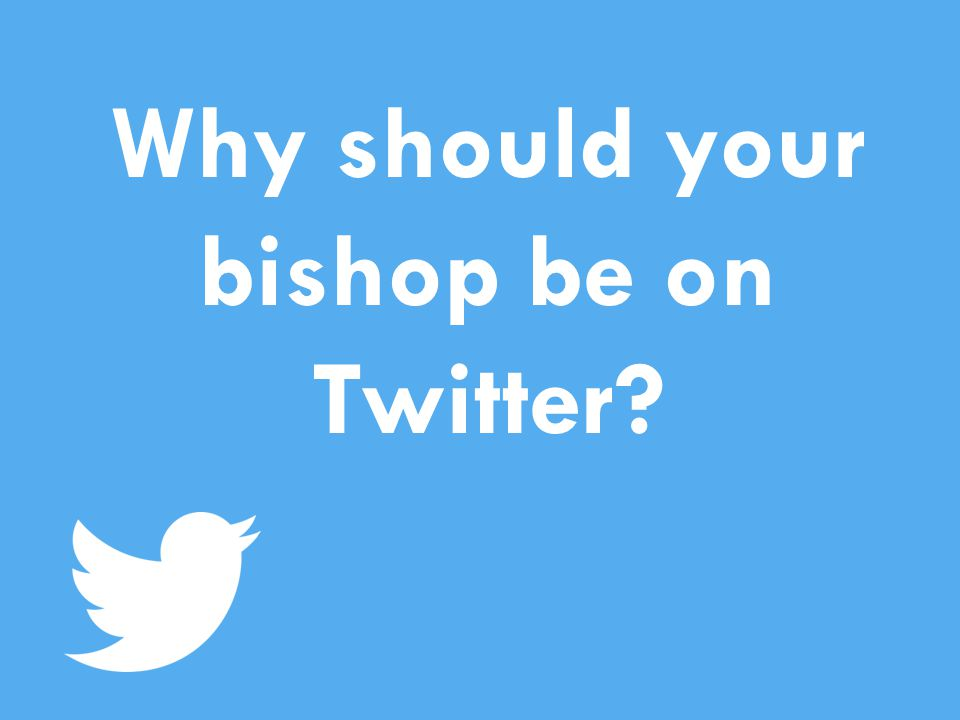 Why should your bishop be on Twitter
