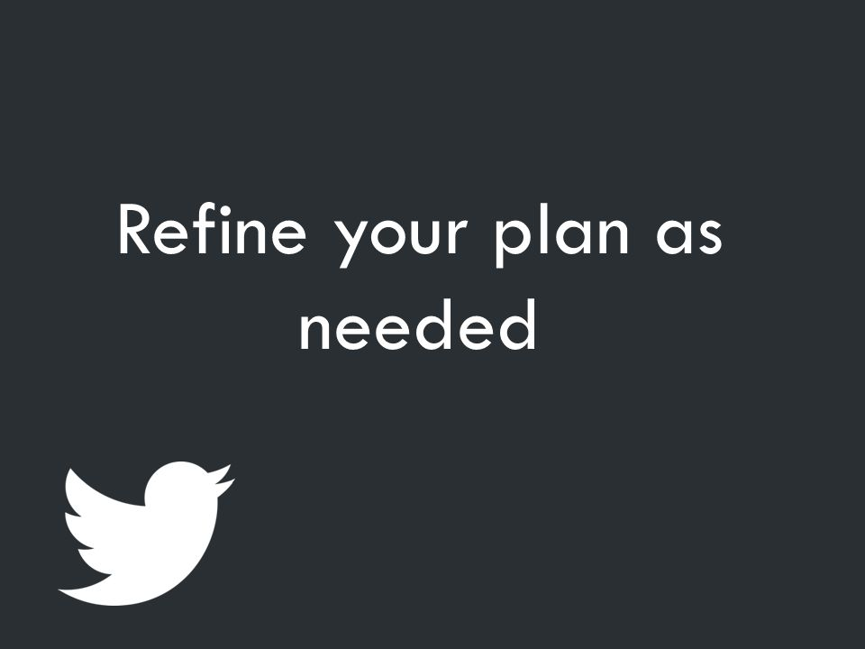 Refine your plan as needed