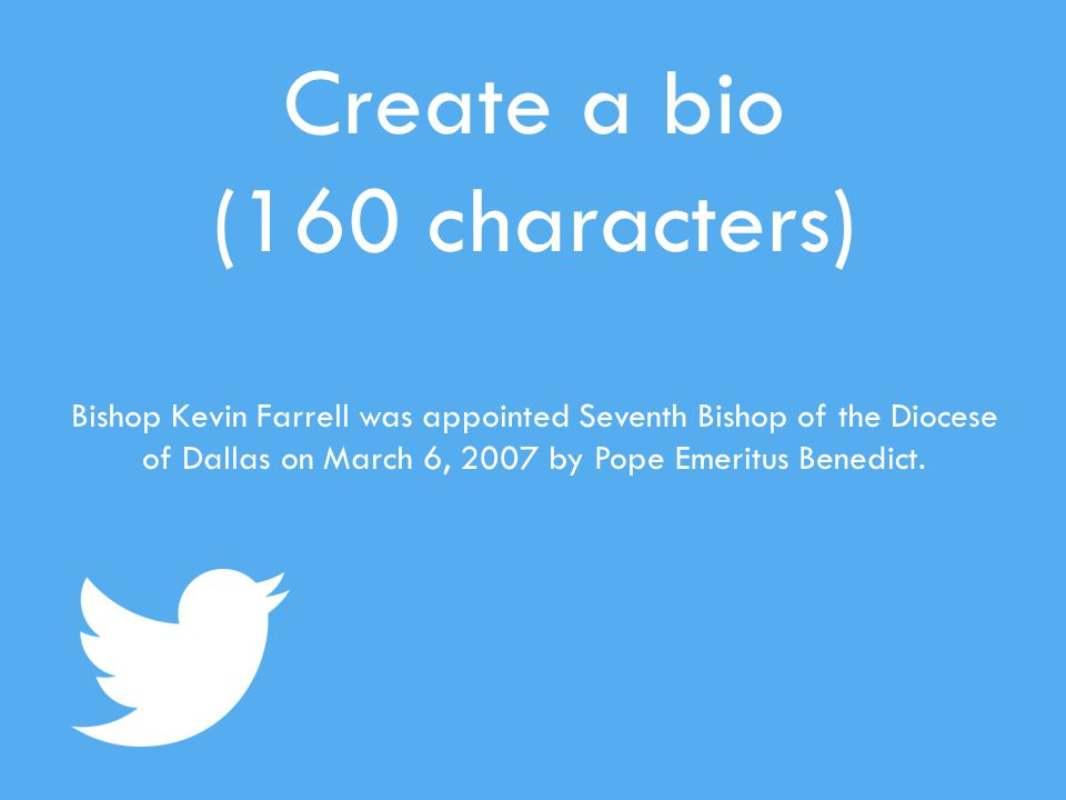 Create a bio (160 characters) Bishop Kevin Farrell was appointed Seventh Bishop of the Diocese of Dallas on March 6, 2007 by Pope Emeritus Benedict.