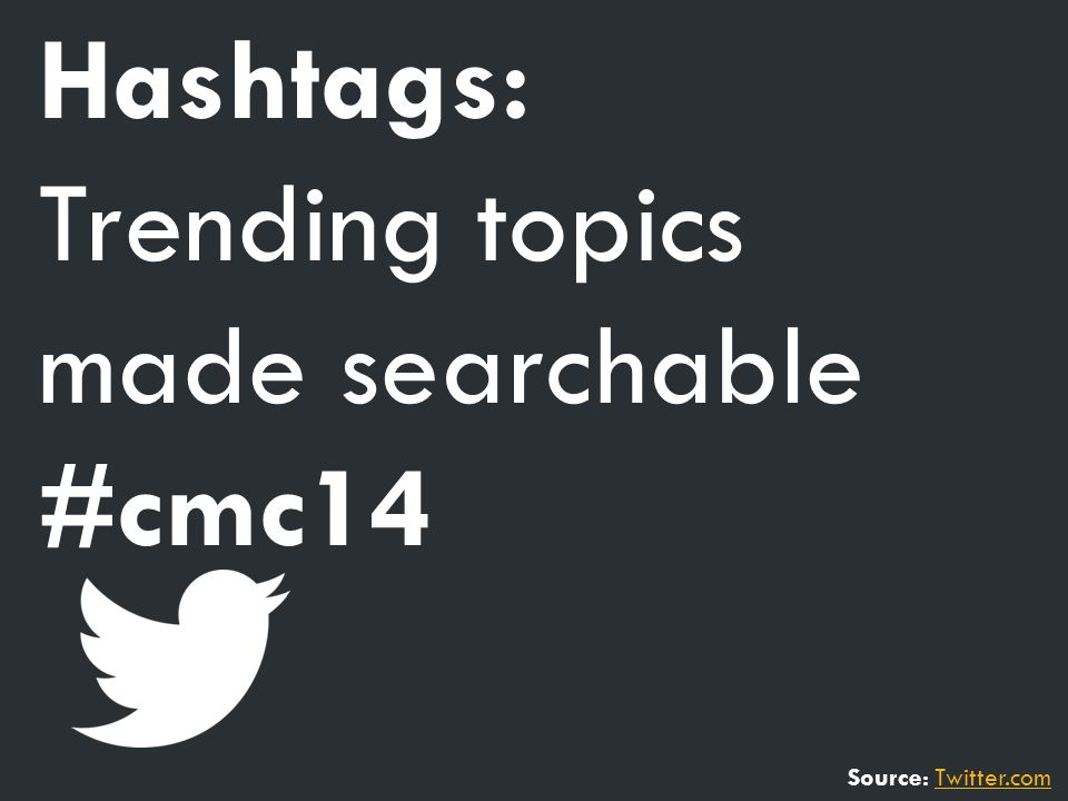 Source: Twitter.comTwitter.com Hashtags: Trending topics made searchable #cmc14