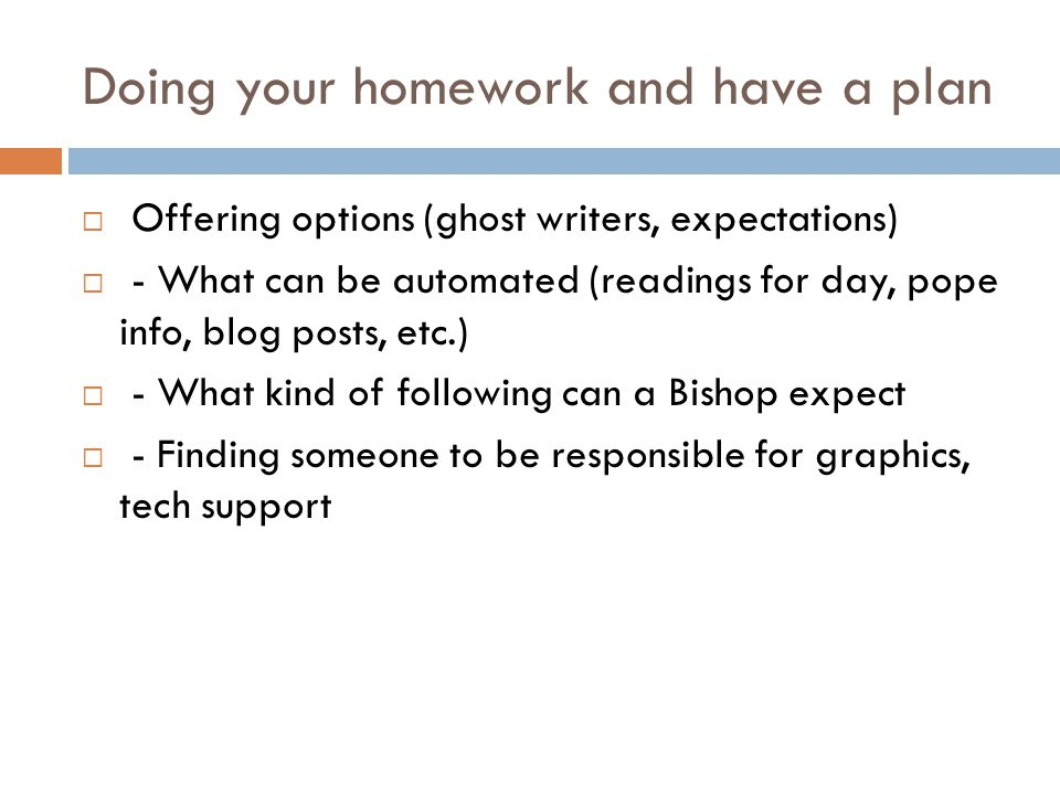 Doing your homework and have a plan  Offering options (ghost writers, expectations)  - What can be automated (readings for day, pope info, blog posts, etc.)  - What kind of following can a Bishop expect  - Finding someone to be responsible for graphics, tech support