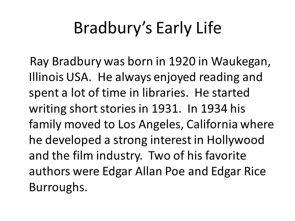 Bradbury s career In 1950 Bradbury wrote The Martian Chronicles a collection of science fiction and horror short stories, which would become one of his most famous works.