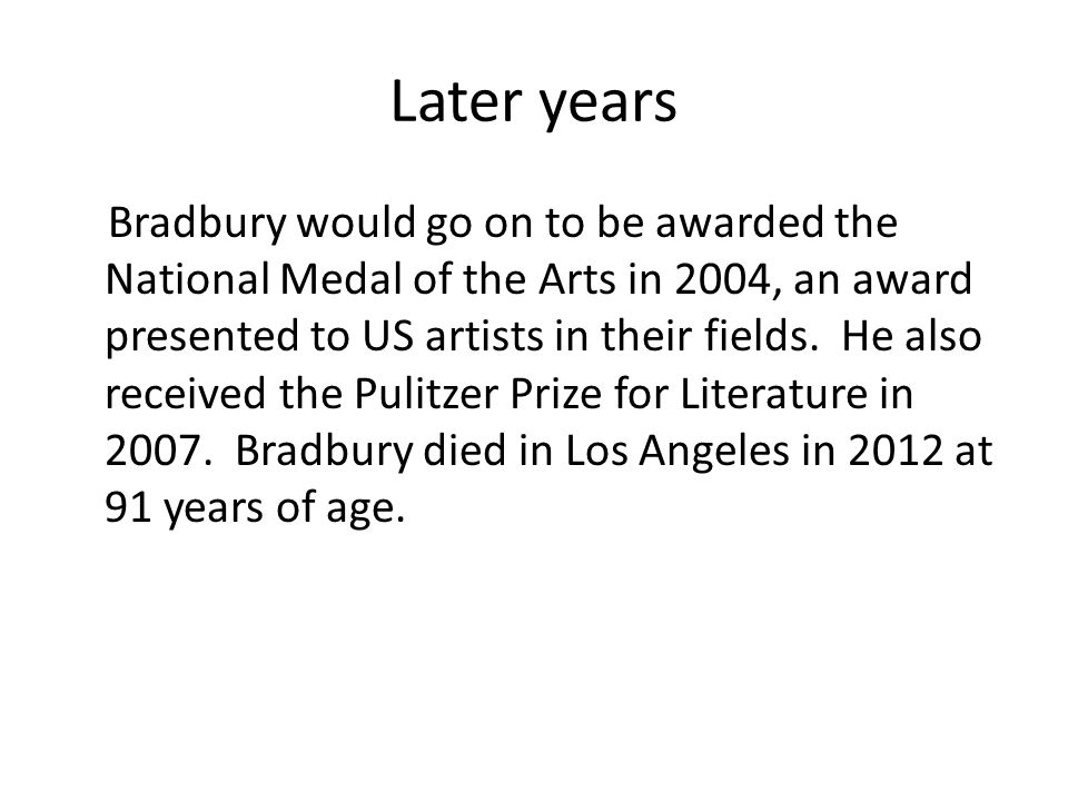 Later years Bradbury would go on to be awarded the National Medal of the Arts in 2004, an award presented to US artists in their fields. He also recei