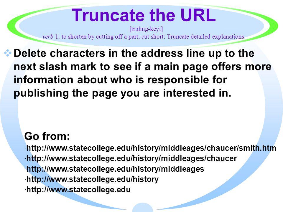 Truncate the URL [truhng-keyt] verb 1.