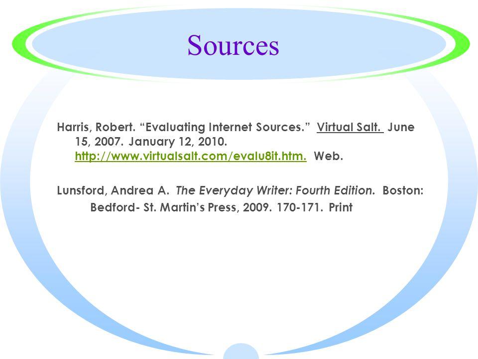 Sources Harris, Robert. Evaluating Internet Sources. Virtual Salt.