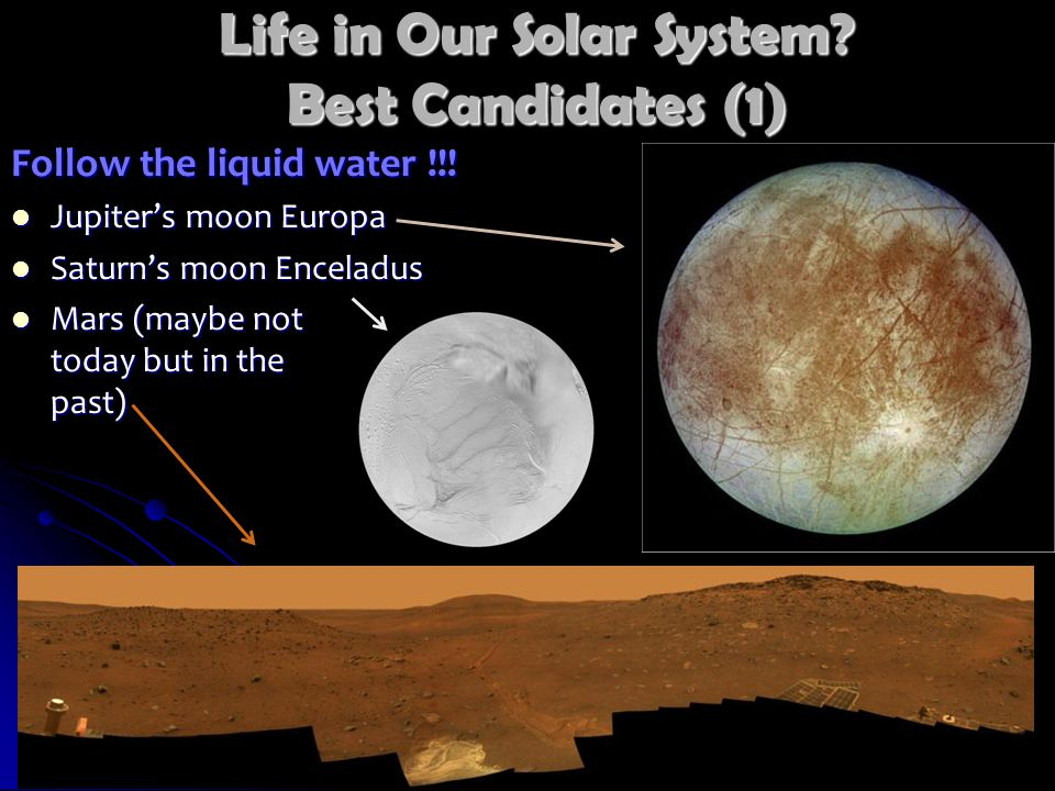 Life in Our Solar System. Best Candidates (1) Follow the liquid water !!.