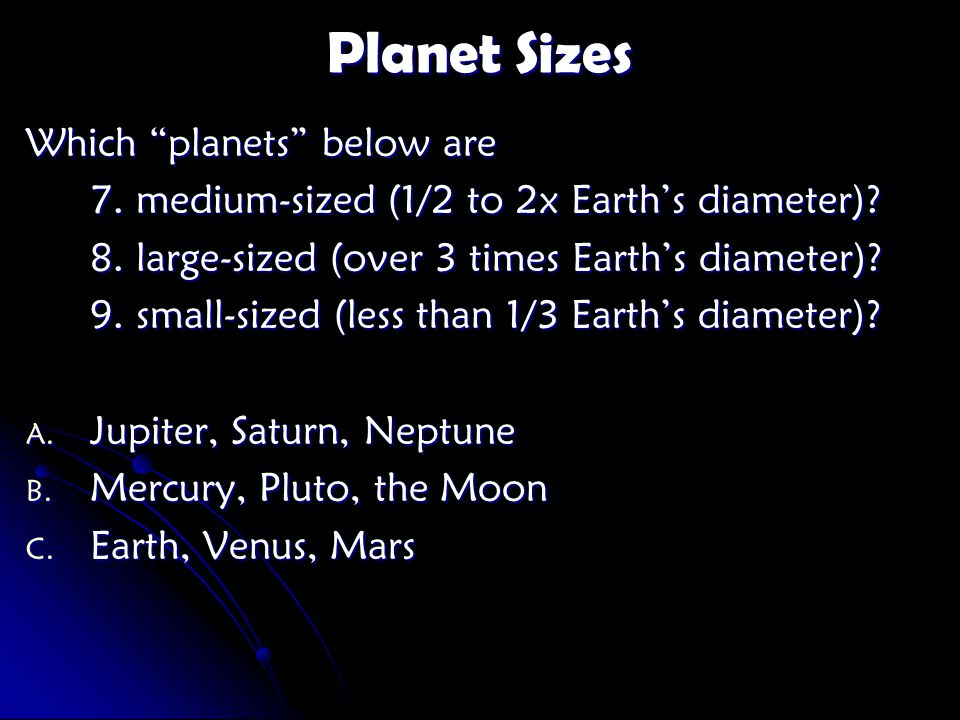 Planet Sizes Which planets below are 7. medium-sized (1/2 to 2x Earth's diameter).