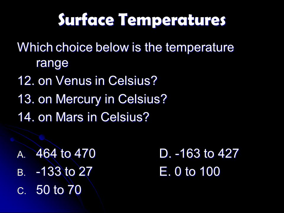 Surface Temperatures Which choice below is the temperature range 12.
