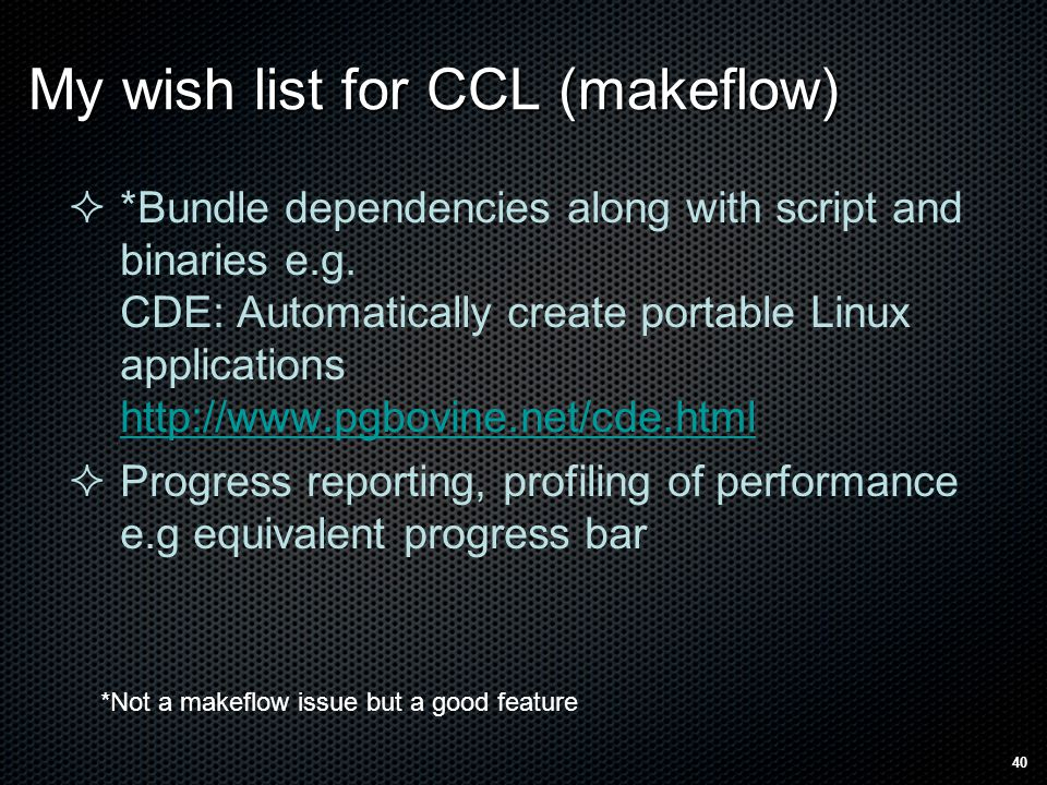 My wish list for CCL (makeflow)  *Bundle dependencies along with script and binaries e.g.