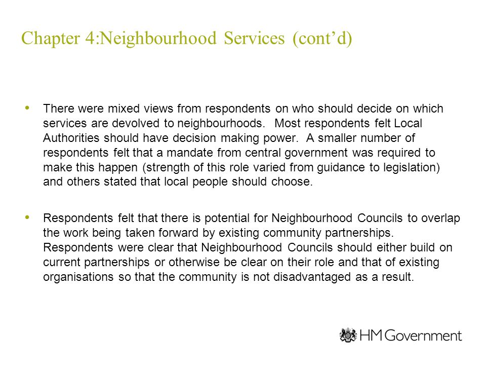 Chapter 4:Neighbourhood Services (cont'd) There were mixed views from respondents on who should decide on which services are devolved to neighbourhoods.