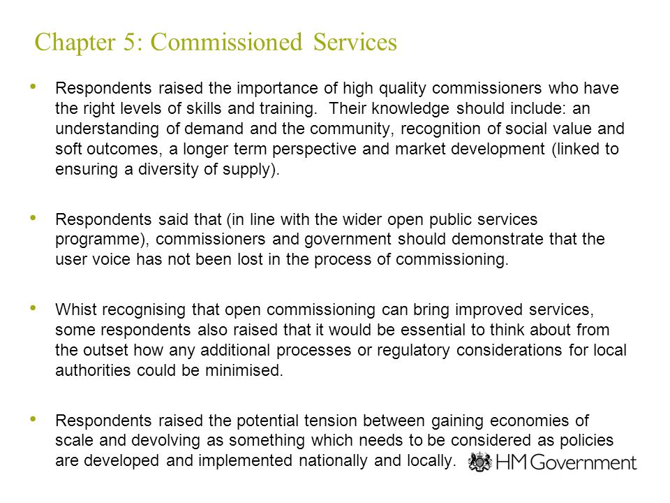 Chapter 5: Commissioned Services Respondents raised the importance of high quality commissioners who have the right levels of skills and training.