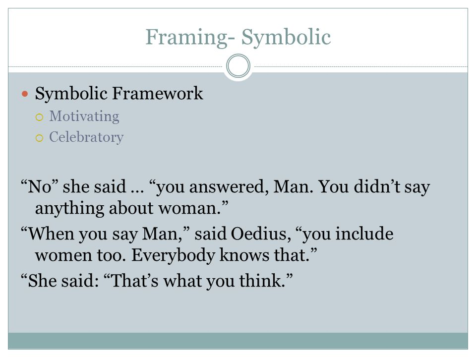 """Framing- Symbolic Symbolic Framework  Motivating  Celebratory """"No"""" she said … """"you answered, Man. You didn't say anything about woman."""" """"When you sa"""