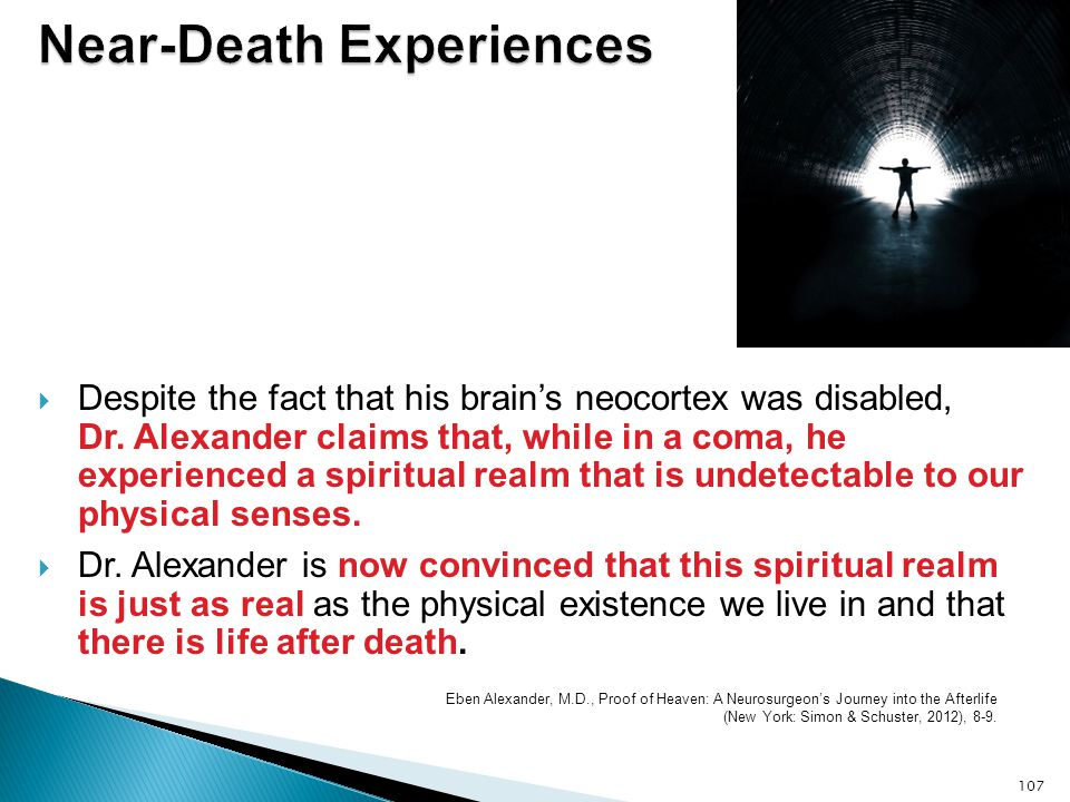  Despite the fact that his brain's neocortex was disabled, Dr. Alexander claims that, while in a coma, he experienced a spiritual realm that is undet
