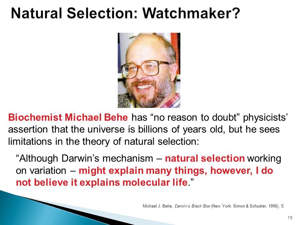 "Michael J. Behe, Darwin's Black Box (New York: Simon & Schuster, 1996), 5. 15 Biochemist Michael Behe has ""no reason to doubt"" physicists' assertion t"