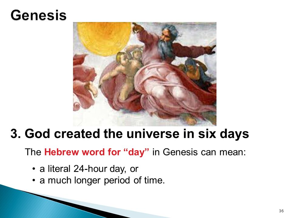 """36 3. God created the universe in six days The Hebrew word for """"day"""" in Genesis can mean: a literal 24-hour day, or a much longer period of time."""