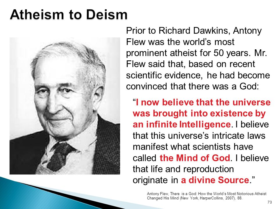 Antony Flew, There is a God: How the World's Most Notorious Atheist Changed His Mind (New York, HarperCollins, 2007), 88. 73 Prior to Richard Dawkins,