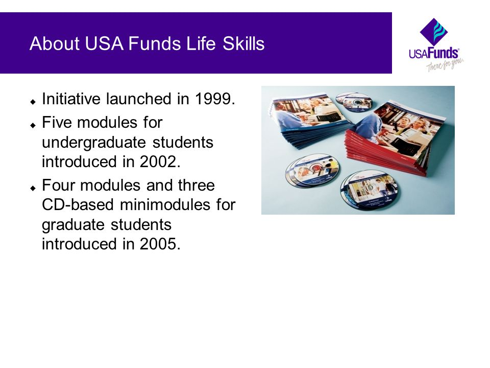 How Life Skills Assesses Outcomes Top 5 Behavior Changes Number of Respondents I established educational, financial and/or career goals.885 I consider if an item is a need or want before purchasing it and spend less on wants.