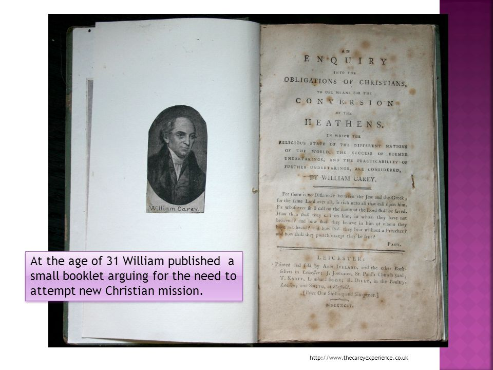 http://www.thecareyexperience.co.uk At the age of 31 William published a small booklet arguing for the need to attempt new Christian mission.