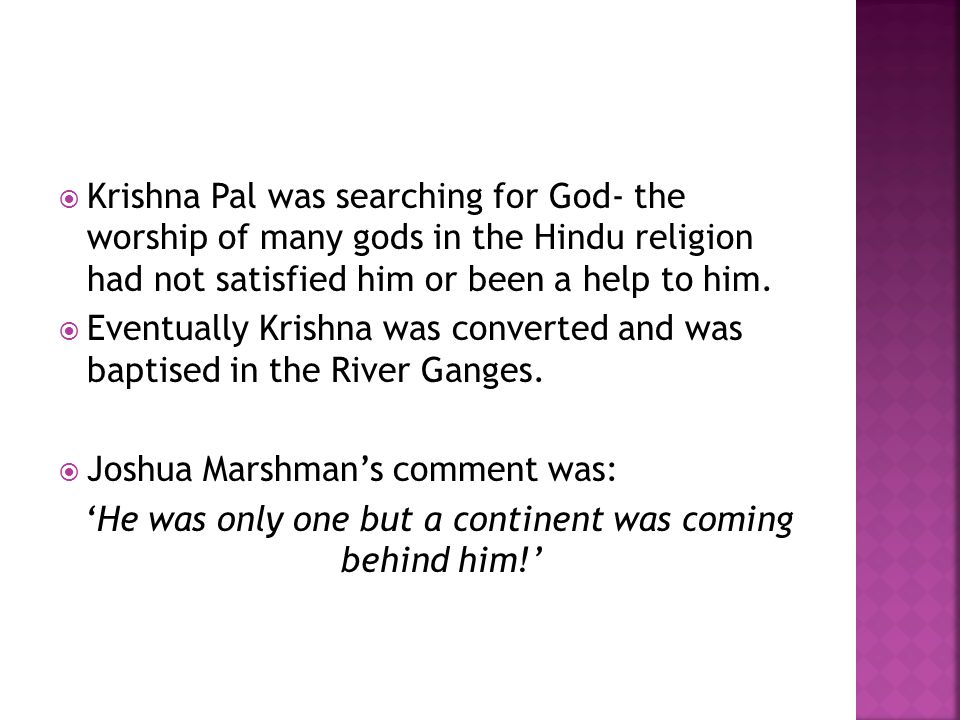  Krishna Pal was searching for God- the worship of many gods in the Hindu religion had not satisfied him or been a help to him.  Eventually Krishna