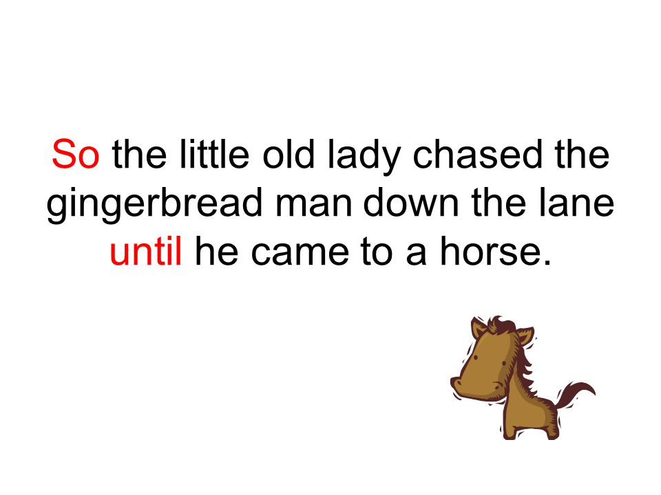 Stop, stop! cried the horse.