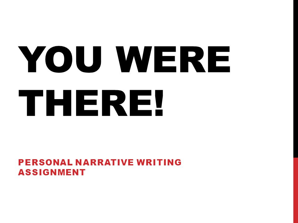 YOU WERE THERE! PERSONAL NARRATIVE WRITING ASSIGNMENT