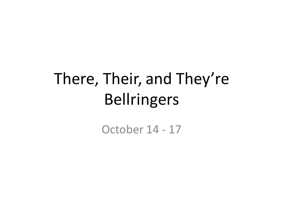 There, Their, and They're Bellringers October 14 - 17