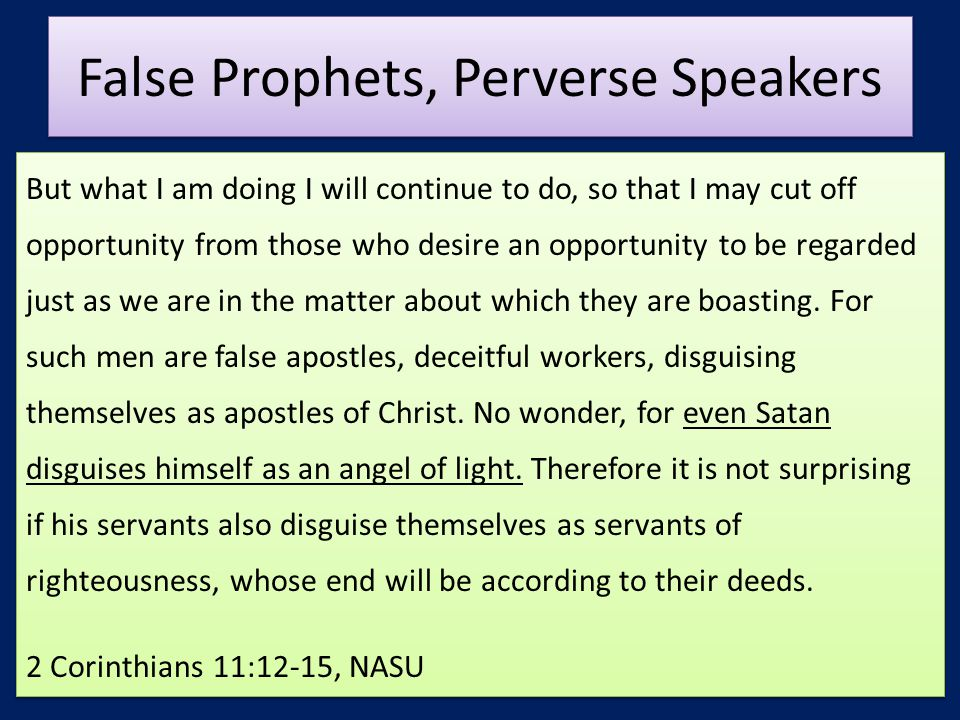 False Prophets, Perverse Speakers But what I am doing I will continue to do, so that I may cut off opportunity from those who desire an opportunity to