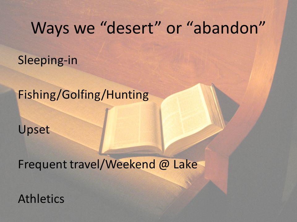 "Ways we ""desert"" or ""abandon"" Sleeping-in Fishing/Golfing/Hunting Upset Frequent travel/Weekend @ Lake Athletics"