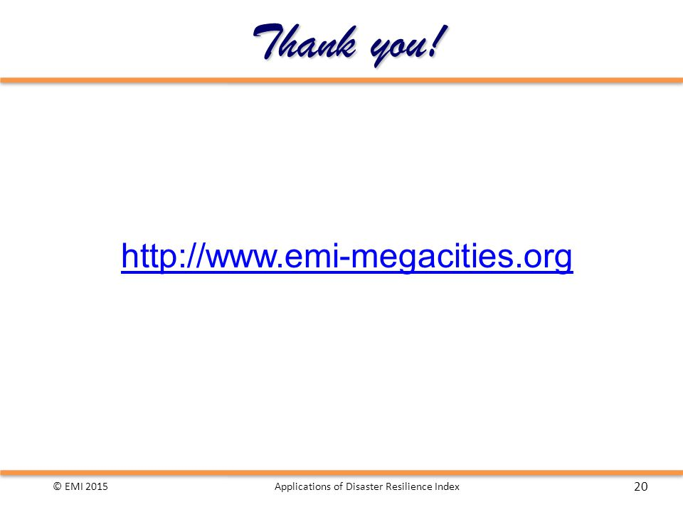 Thank you! http://www.emi-megacities.org © EMI 2015 20 Applications of Disaster Resilience Index