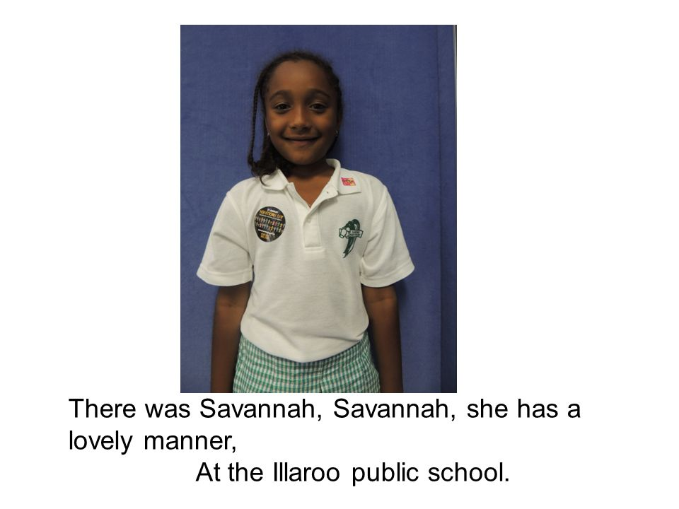 There was Savannah, Savannah, she has a lovely manner, At the Illaroo public school.