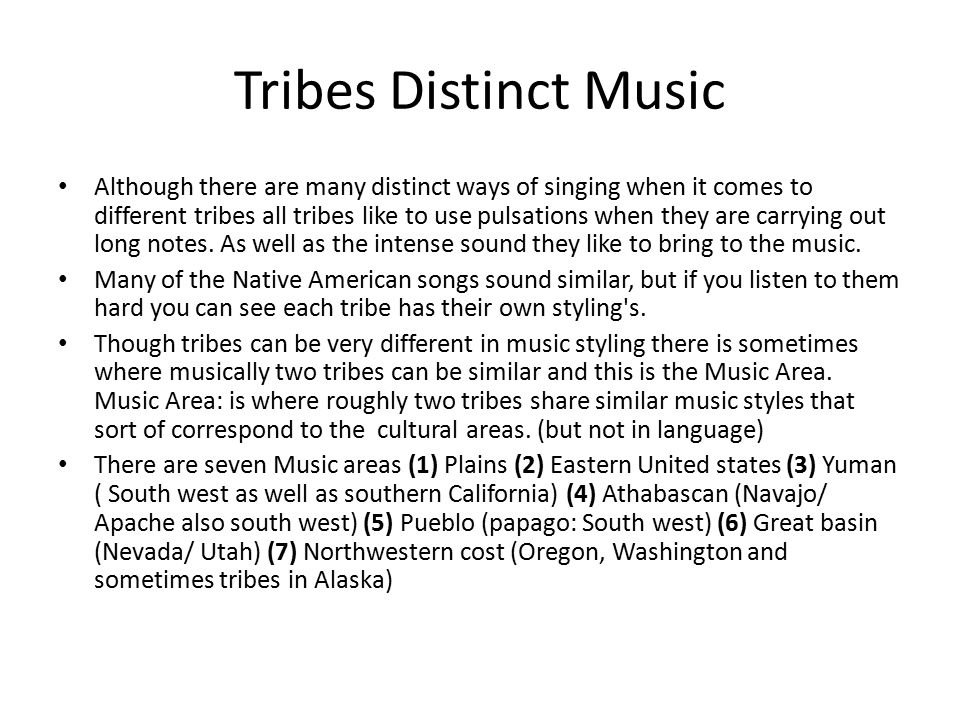 Tribes Distinct Music Although there are many distinct ways of singing when it comes to different tribes all tribes like to use pulsations when they a