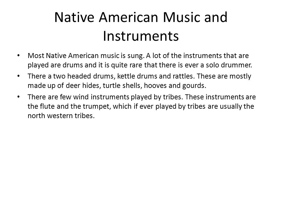 Native American Music and Instruments Most Native American music is sung.