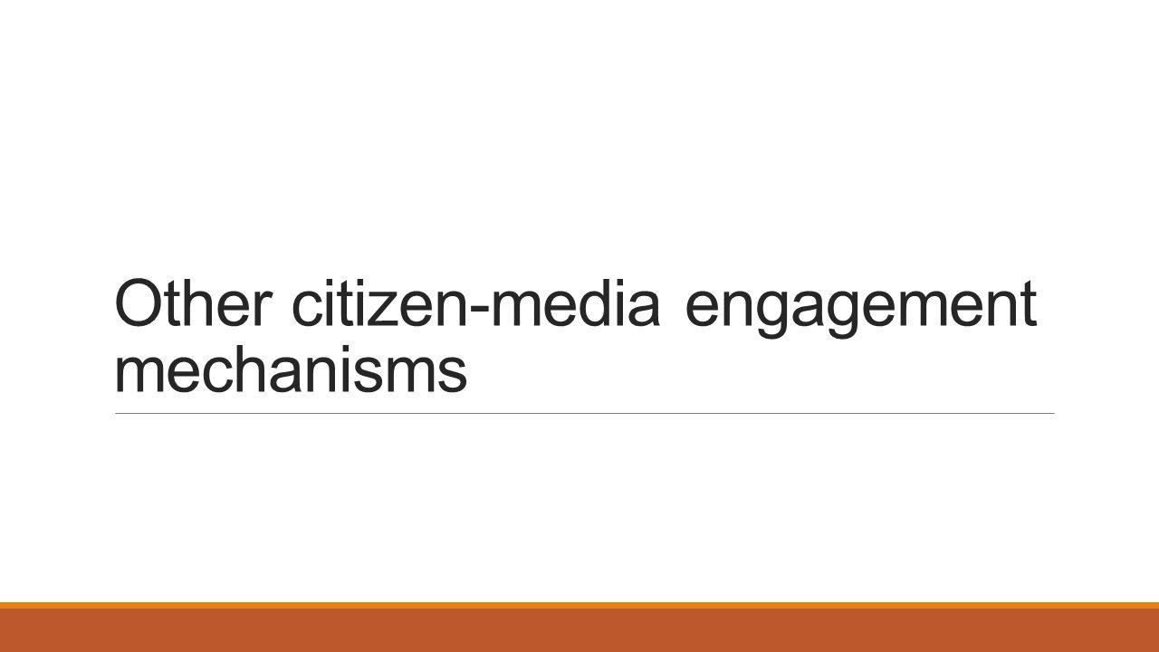 Other citizen-media engagement mechanisms