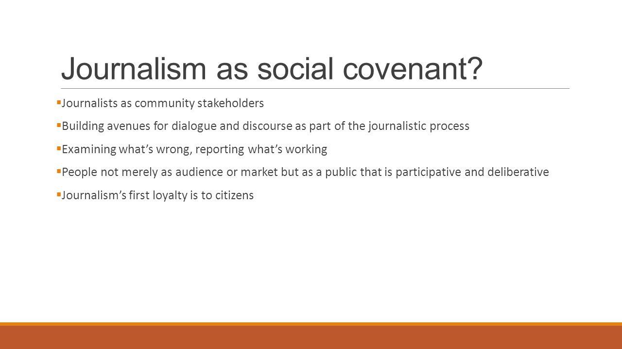 Journalism as social covenant.