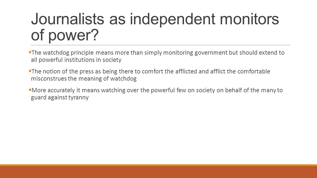 Journalists as independent monitors of power.