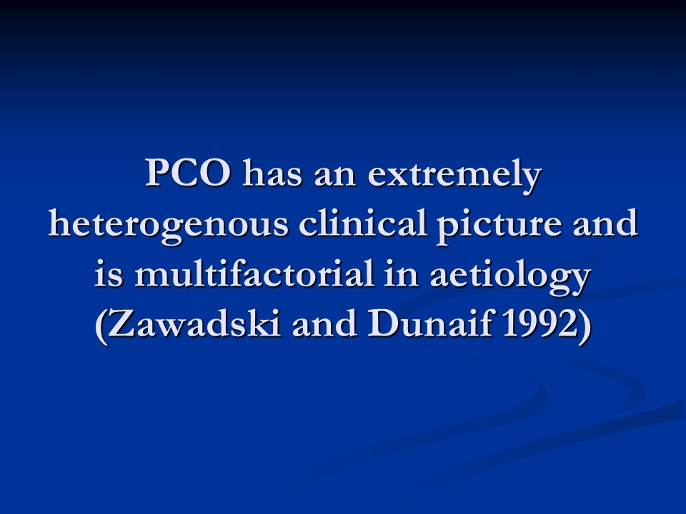 PCO has an extremely heterogenous clinical picture and is multifactorial in aetiology (Zawadski and Dunaif 1992)