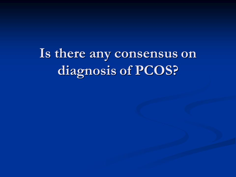 Is there any consensus on diagnosis of PCOS?