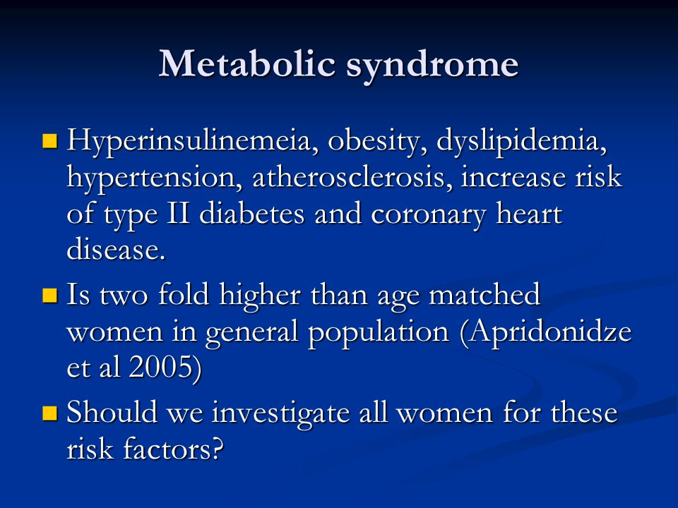 Metabolic syndrome Hyperinsulinemeia, obesity, dyslipidemia, hypertension, atherosclerosis, increase risk of type II diabetes and coronary heart disea