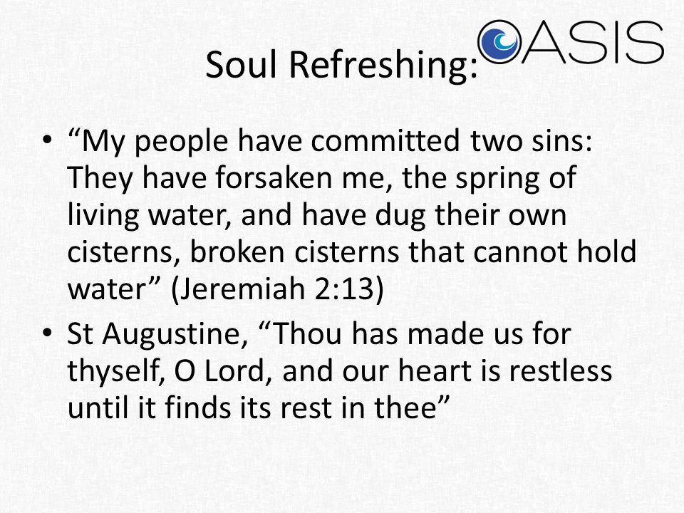 """Soul Refreshing: """"My people have committed two sins: They have forsaken me, the spring of living water, and have dug their own cisterns, broken cister"""