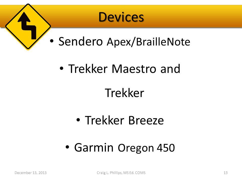 Devices Sendero Apex/BrailleNote Trekker Maestro and Trekker Trekker Breeze Garmin Oregon 450 December 13, 2013Craig L.