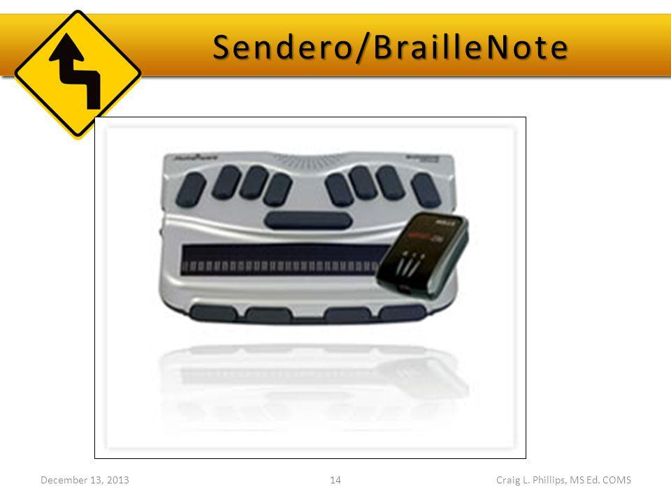 Sendero/BrailleNote December 13, 201314Craig L. Phillips, MS Ed. COMS