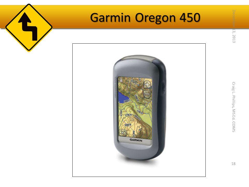Garmin Oregon 450 December 13, 2013 18 Craig L. Phillips, MS Ed. COMS