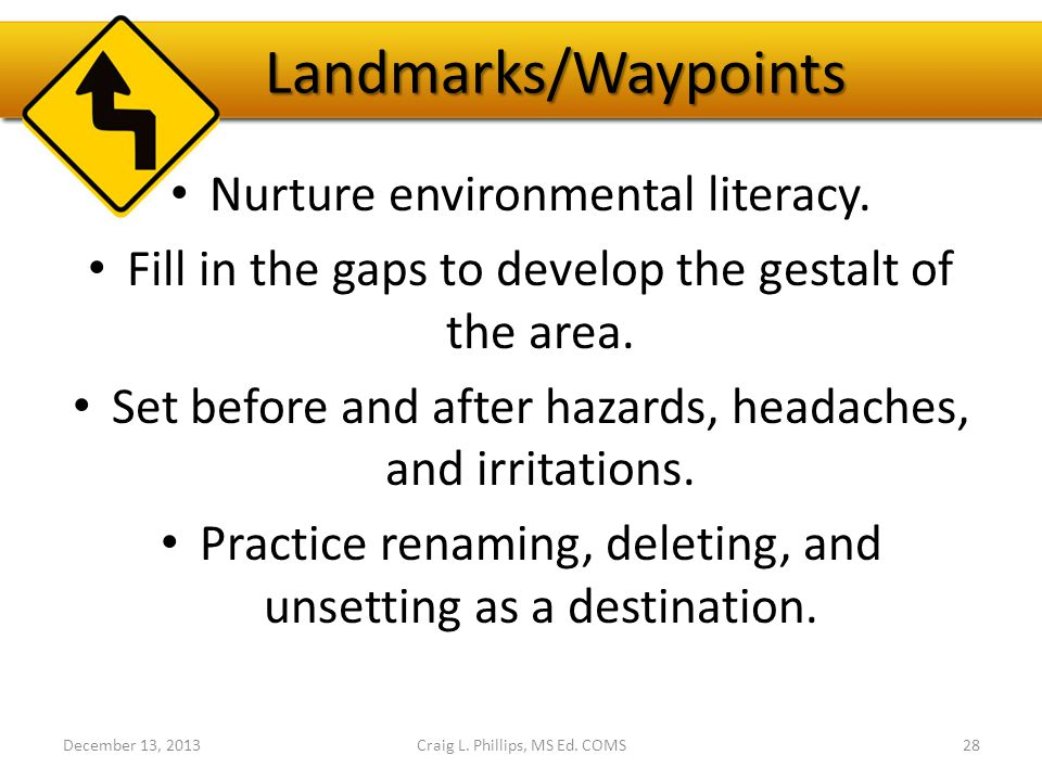 Landmarks/Waypoints Nurture environmental literacy. Fill in the gaps to develop the gestalt of the area. Set before and after hazards, headaches, and