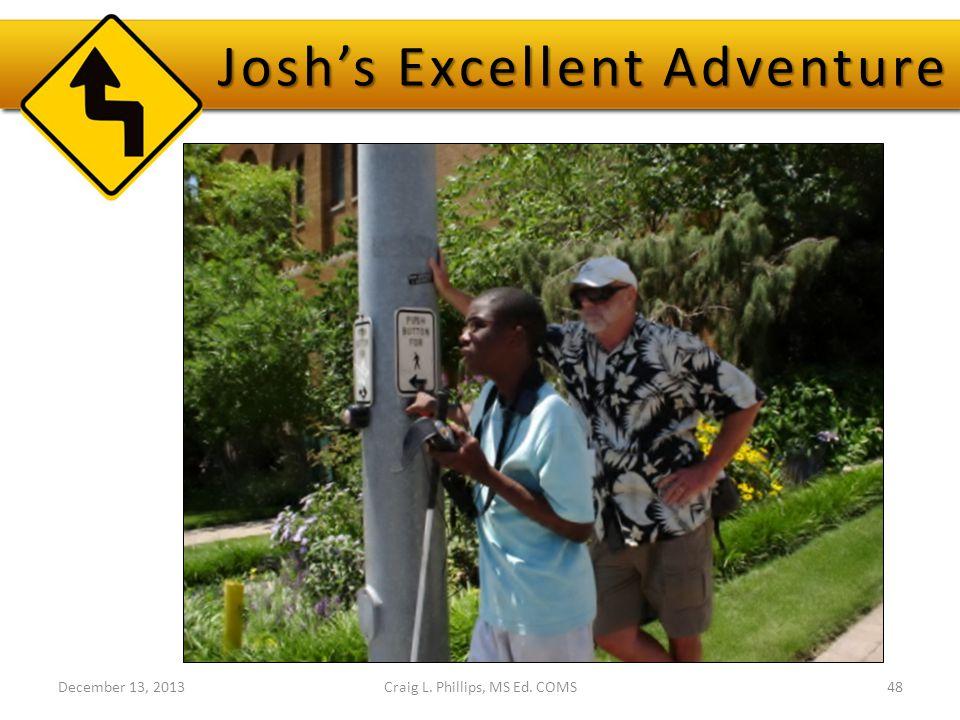 Josh's Excellent Adventure December 13, 2013Craig L. Phillips, MS Ed. COMS48