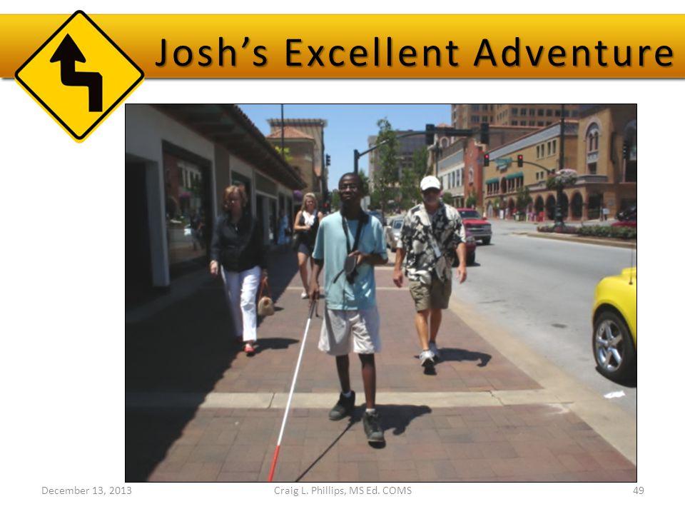 December 13, 2013Craig L. Phillips, MS Ed. COMS49 Josh's Excellent Adventure