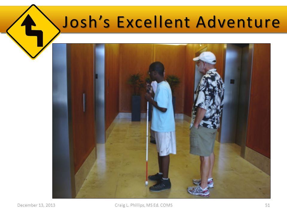 December 13, 2013Craig L. Phillips, MS Ed. COMS51 Josh's Excellent Adventure