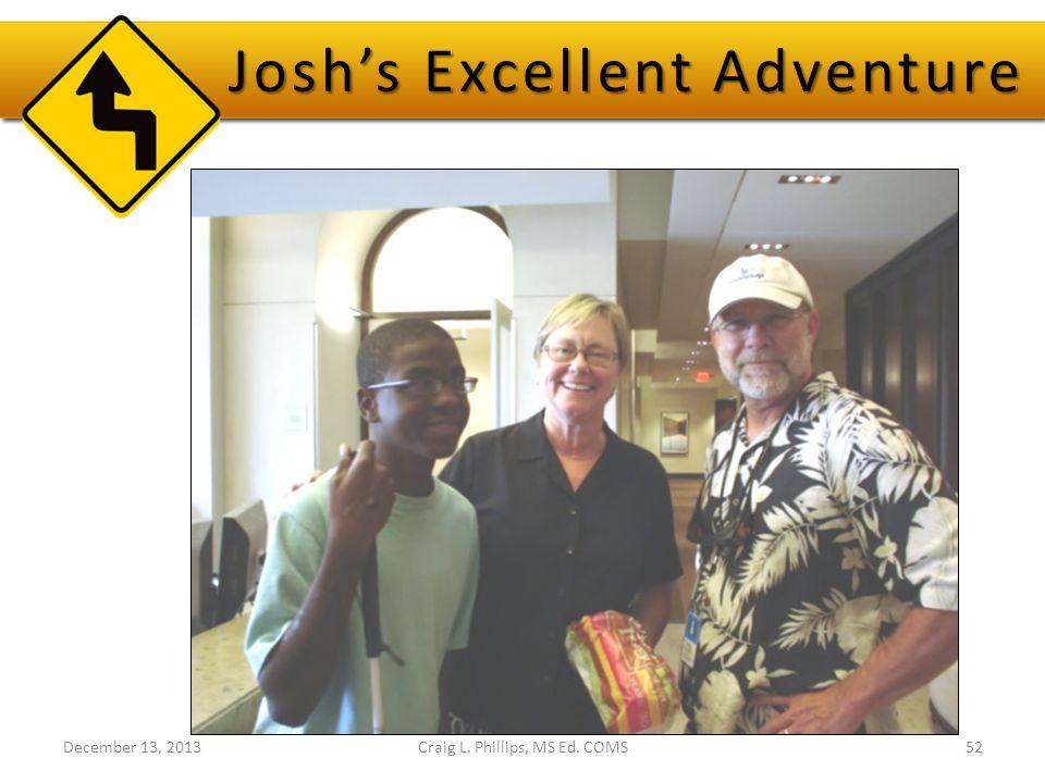 December 13, 2013Craig L. Phillips, MS Ed. COMS52 Josh's Excellent Adventure