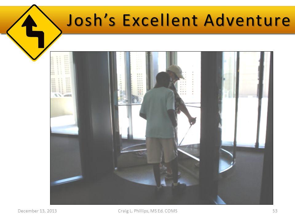 December 13, 2013Craig L. Phillips, MS Ed. COMS53 Josh's Excellent Adventure