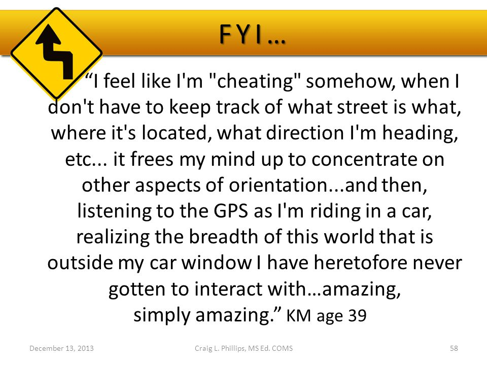 FYI… FYI… I feel like I m cheating somehow, when I don t have to keep track of what street is what, where it s located, what direction I m heading, etc...